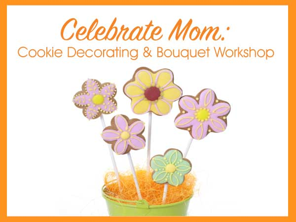 Celebrate Mom: Cookie Decorating & Bouquet Workshop
